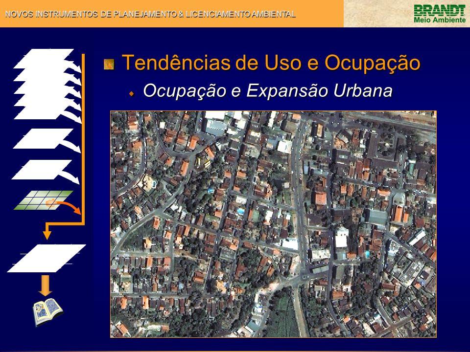 NOVOS INSTRUMENTOS DE PLANEJAMENTO & LICENCIAMENTO AMBIENTAL Tendências de Uso e Ocupação Ocupação e Expansão Urbana