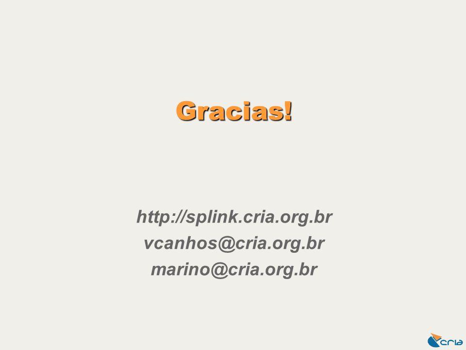 Gracias! http://splink.cria.org.br vcanhos@cria.org.br marino@cria.org.br
