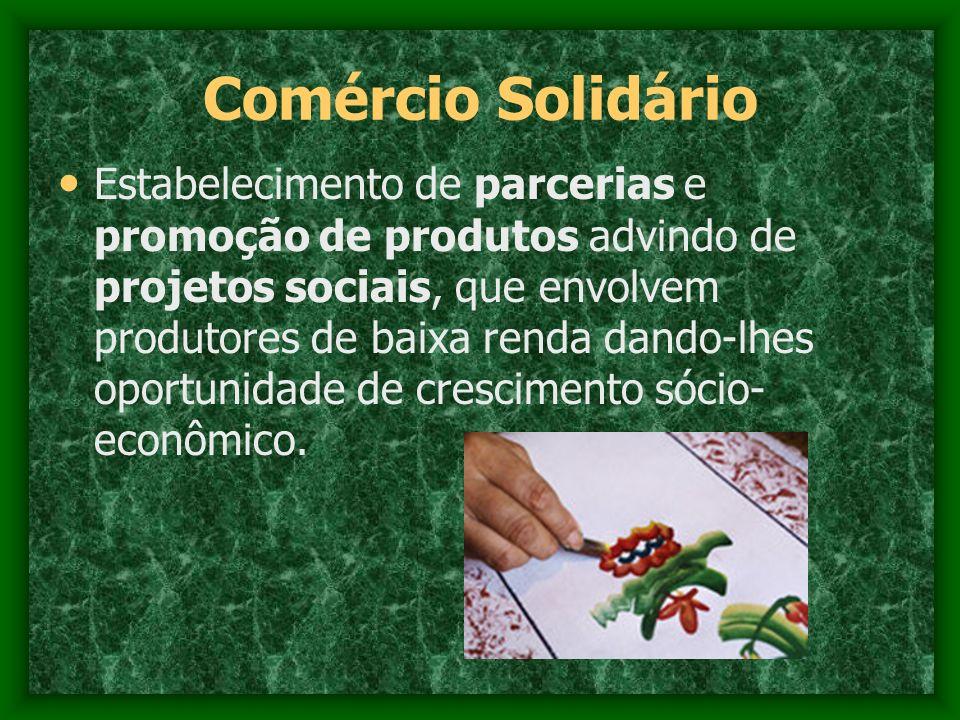 Comércio Solidário Estabelecimento de parcerias e promoção de produtos advindo de projetos sociais, que envolvem produtores de baixa renda dando-lhes