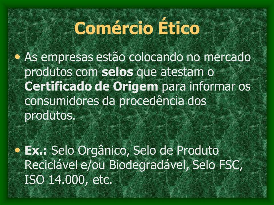 Comércio Ético As empresas estão colocando no mercado produtos com selos que atestam o Certificado de Origem para informar os consumidores da procedên
