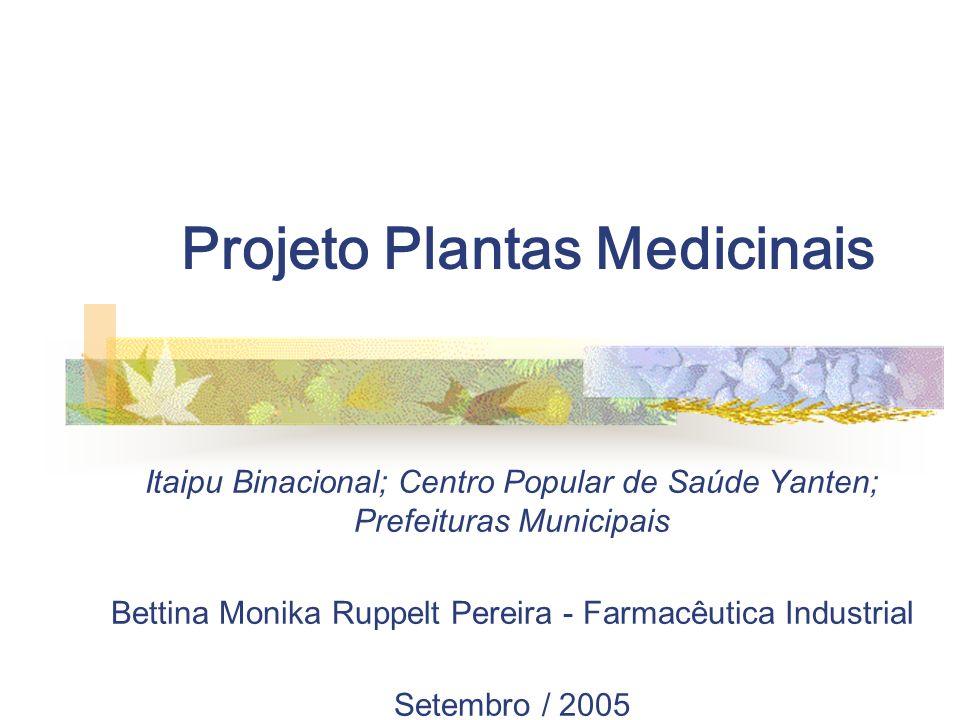 Projeto Plantas Medicinais Itaipu Binacional; Centro Popular de Saúde Yanten; Prefeituras Municipais Bettina Monika Ruppelt Pereira - Farmacêutica Ind