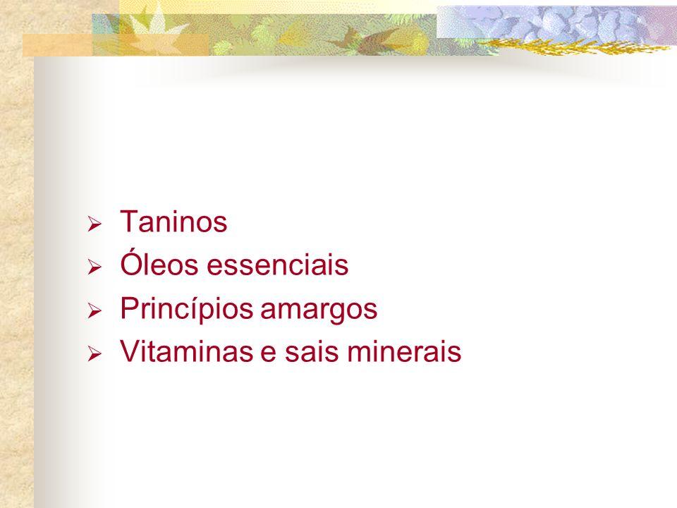 Taninos Óleos essenciais Princípios amargos Vitaminas e sais minerais