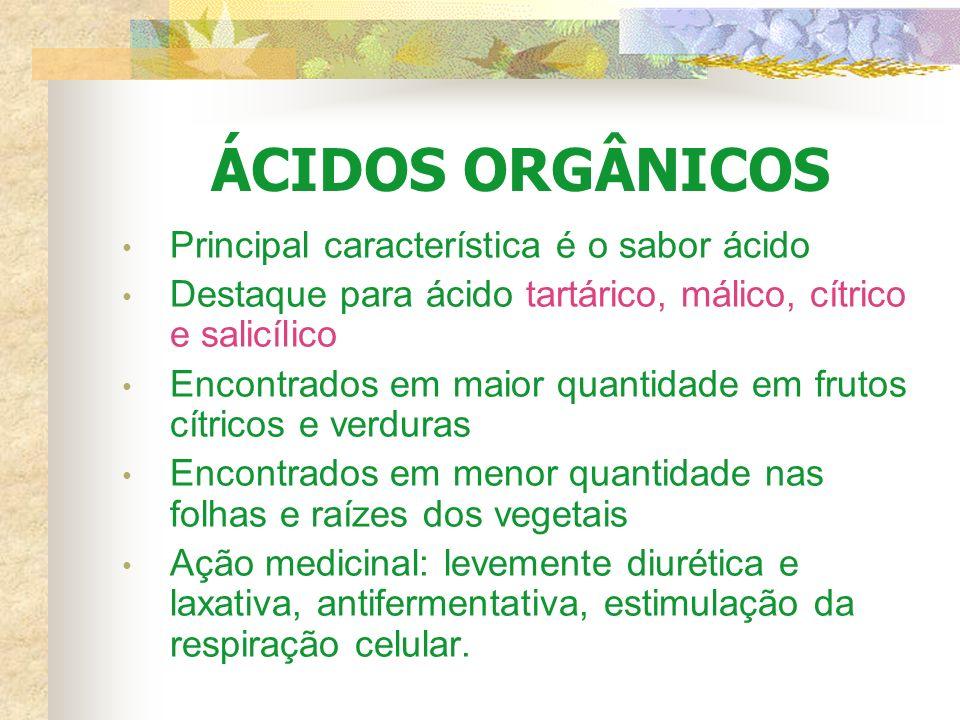 ÁCIDOS ORGÂNICOS Principal característica é o sabor ácido Destaque para ácido tartárico, málico, cítrico e salicílico Encontrados em maior quantidade