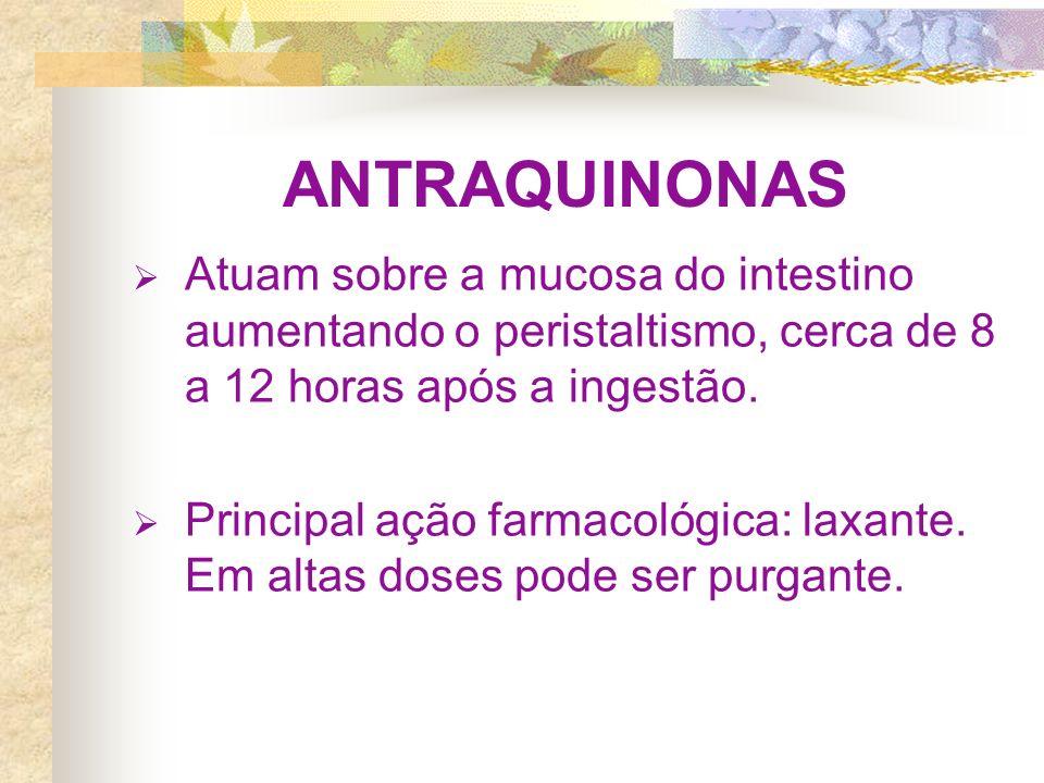 ANTRAQUINONAS Atuam sobre a mucosa do intestino aumentando o peristaltismo, cerca de 8 a 12 horas após a ingestão.
