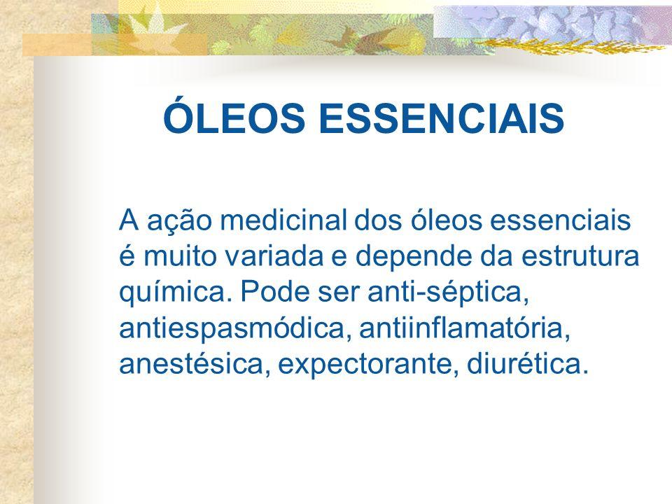 ÓLEOS ESSENCIAIS A ação medicinal dos óleos essenciais é muito variada e depende da estrutura química. Pode ser anti-séptica, antiespasmódica, antiinf