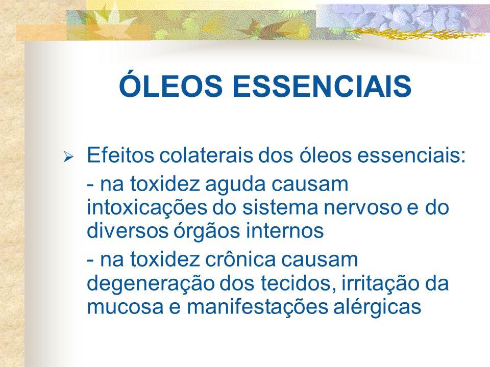 ÓLEOS ESSENCIAIS Efeitos colaterais dos óleos essenciais: - na toxidez aguda causam intoxicações do sistema nervoso e do diversos órgãos internos - na