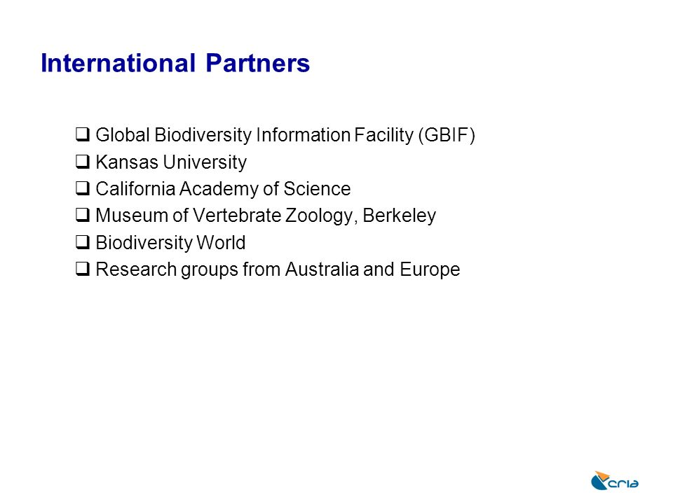 International Partners Global Biodiversity Information Facility (GBIF) Kansas University California Academy of Science Museum of Vertebrate Zoology, B