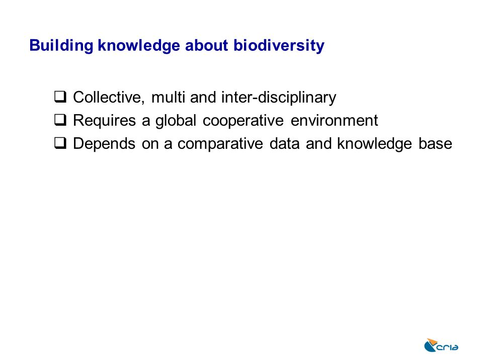 Challenges for biodiversity informatics Technical standardization, integration, validation, storage, recovery, analysis, synthesis, and dissemination of environmental data and information usefulness to non specialist communities Social help to promote cultural changes concerning data sharing establish partnerships promote open and free access to data on the Internet Sustainability project based versus long term support