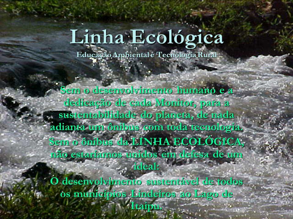 Linha Ecológica Educação Ambiental e Tecnologia Rural Sem o desenvolvimento humano e a dedicação de cada Monitor, para a sustentabilidade do planeta,