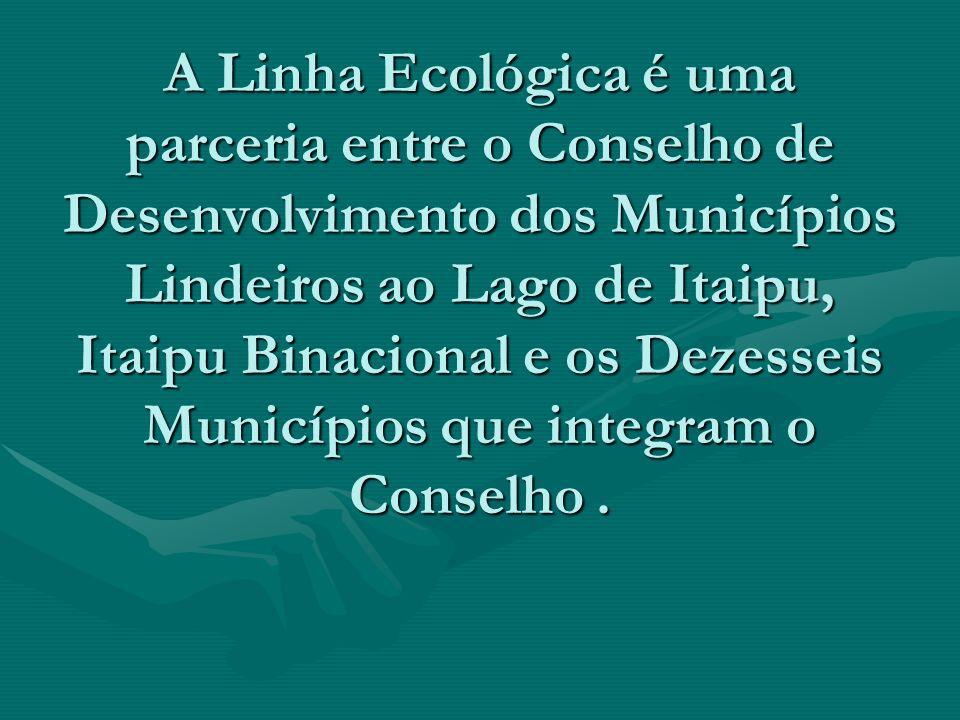A Linha Ecológica é uma parceria entre o Conselho de Desenvolvimento dos Municípios Lindeiros ao Lago de Itaipu, Itaipu Binacional e os Dezesseis Muni