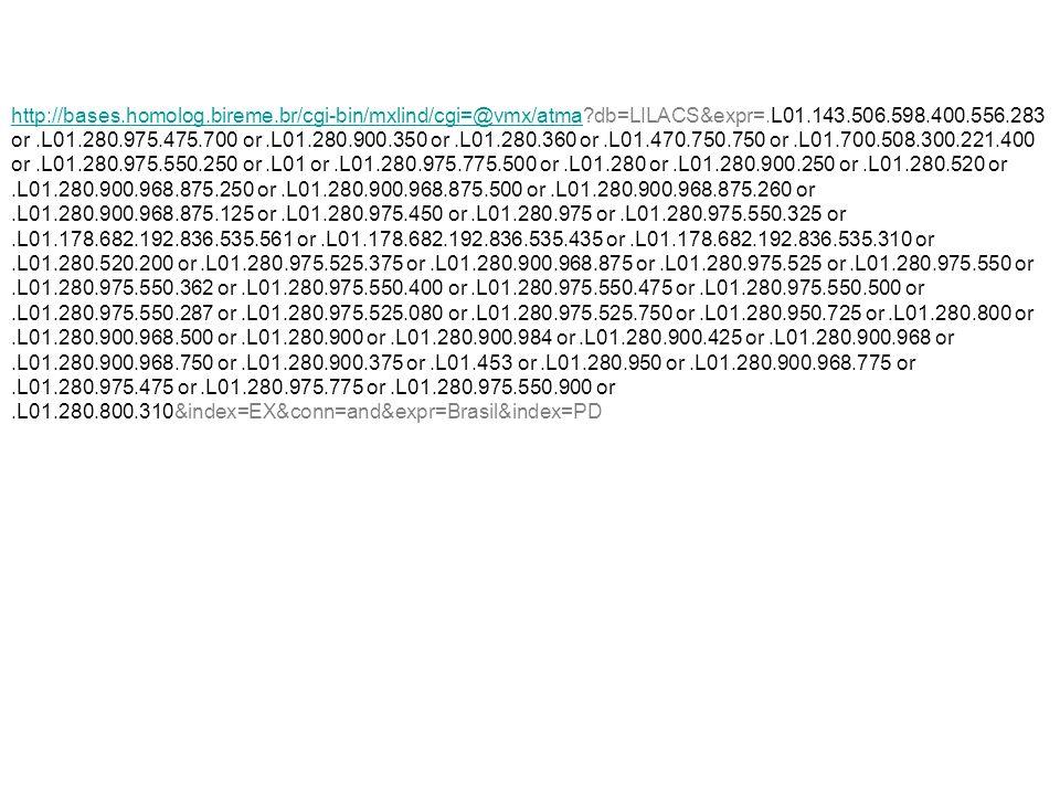http://bases.homolog.bireme.br/cgi-bin/mxlind/cgi=@vmx/atmahttp://bases.homolog.bireme.br/cgi-bin/mxlind/cgi=@vmx/atma db=LILACS&expr=.L01.143.506.598.400.556.283 or.L01.280.975.475.700 or.L01.280.900.350 or.L01.280.360 or.L01.470.750.750 or.L01.700.508.300.221.400 or.L01.280.975.550.250 or.L01 or.L01.280.975.775.500 or.L01.280 or.L01.280.900.250 or.L01.280.520 or.L01.280.900.968.875.250 or.L01.280.900.968.875.500 or.L01.280.900.968.875.260 or.L01.280.900.968.875.125 or.L01.280.975.450 or.L01.280.975 or.L01.280.975.550.325 or.L01.178.682.192.836.535.561 or.L01.178.682.192.836.535.435 or.L01.178.682.192.836.535.310 or.L01.280.520.200 or.L01.280.975.525.375 or.L01.280.900.968.875 or.L01.280.975.525 or.L01.280.975.550 or.L01.280.975.550.362 or.L01.280.975.550.400 or.L01.280.975.550.475 or.L01.280.975.550.500 or.L01.280.975.550.287 or.L01.280.975.525.080 or.L01.280.975.525.750 or.L01.280.950.725 or.L01.280.800 or.L01.280.900.968.500 or.L01.280.900 or.L01.280.900.984 or.L01.280.900.425 or.L01.280.900.968 or.L01.280.900.968.750 or.L01.280.900.375 or.L01.453 or.L01.280.950 or.L01.280.900.968.775 or.L01.280.975.475 or.L01.280.975.775 or.L01.280.975.550.900 or.L01.280.800.310&index=EX&conn=and&expr=Brasil&index=PD