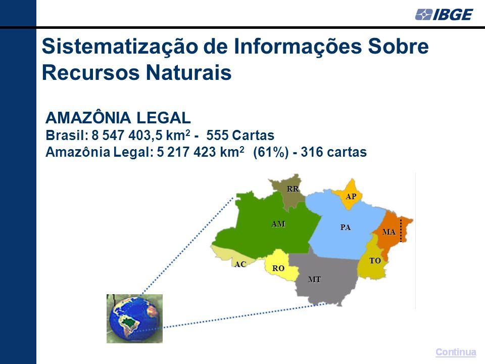 Sistematização de Informações Sobre Recursos Naturais AMAZÔNIA LEGAL Brasil: 8 547 403,5 km 2 - 555 Cartas Amazônia Legal: 5 217 423 km 2 (61%) - 316