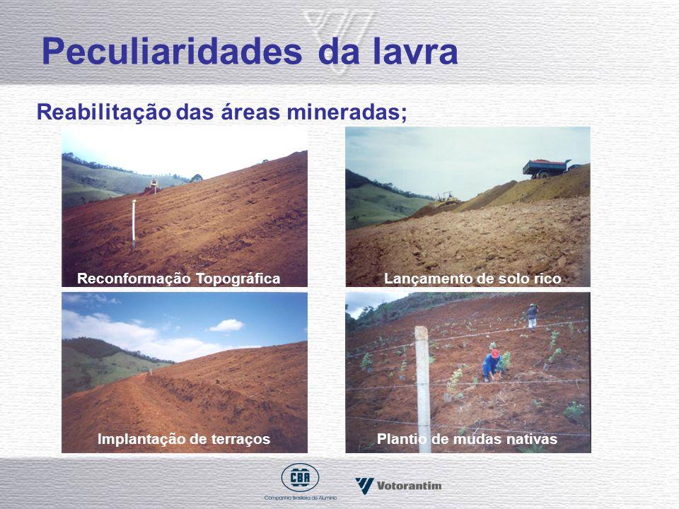 Peculiaridades da lavra Reabilitação das áreas mineradas; Reconformação TopográficaLançamento de solo rico Implantação de terraçosPlantio de mudas nat