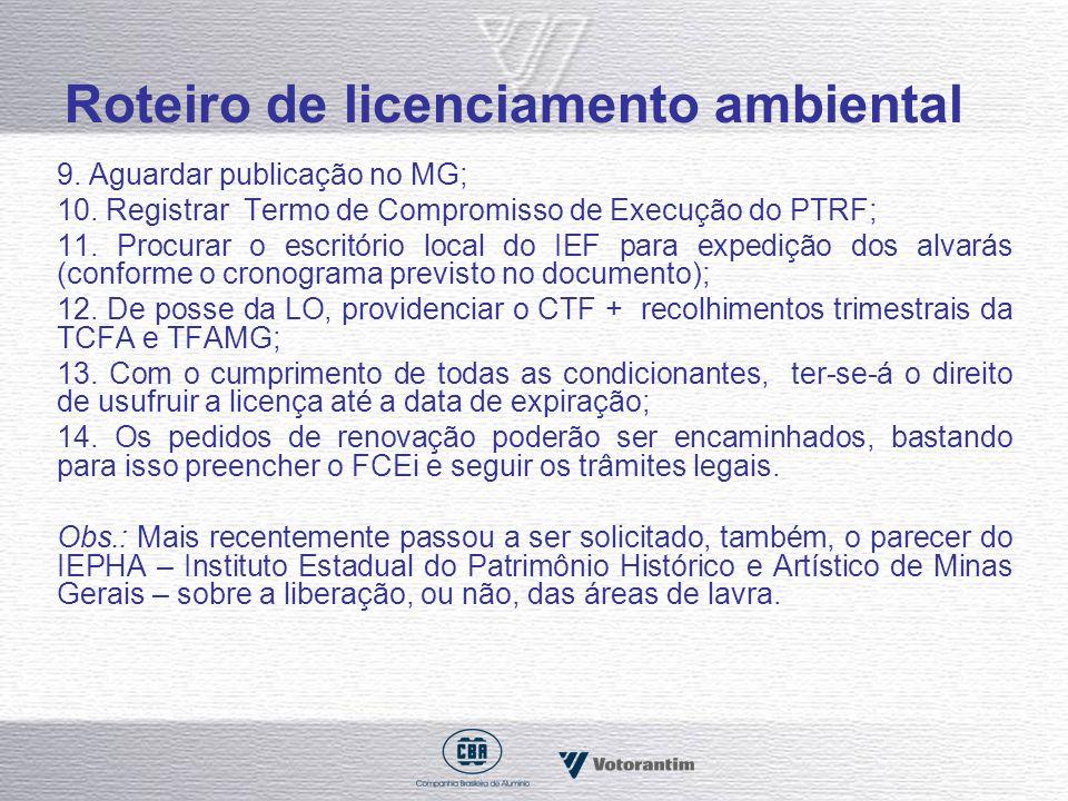 Roteiro de licenciamento ambiental 9. Aguardar publicação no MG; 10. Registrar Termo de Compromisso de Execução do PTRF; 11. Procurar o escritório loc