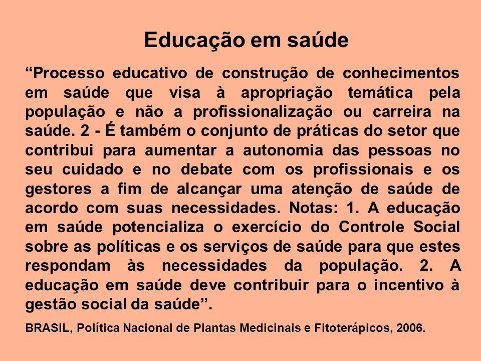 Educação em saúde Processo educativo de construção de conhecimentos em saúde que visa à apropriação temática pela população e não a profissionalização