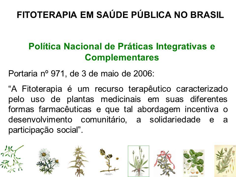 FITOTERAPIA EM SAÚDE PÚBLICA NO BRASIL Política Nacional de Práticas Integrativas e Complementares Portaria nº 971, de 3 de maio de 2006: A Fitoterapi