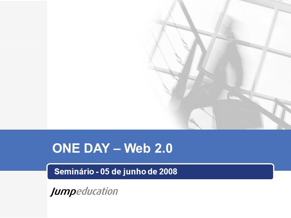 Seminário - 05 de junho de 2008 ONE DAY – Web 2.0