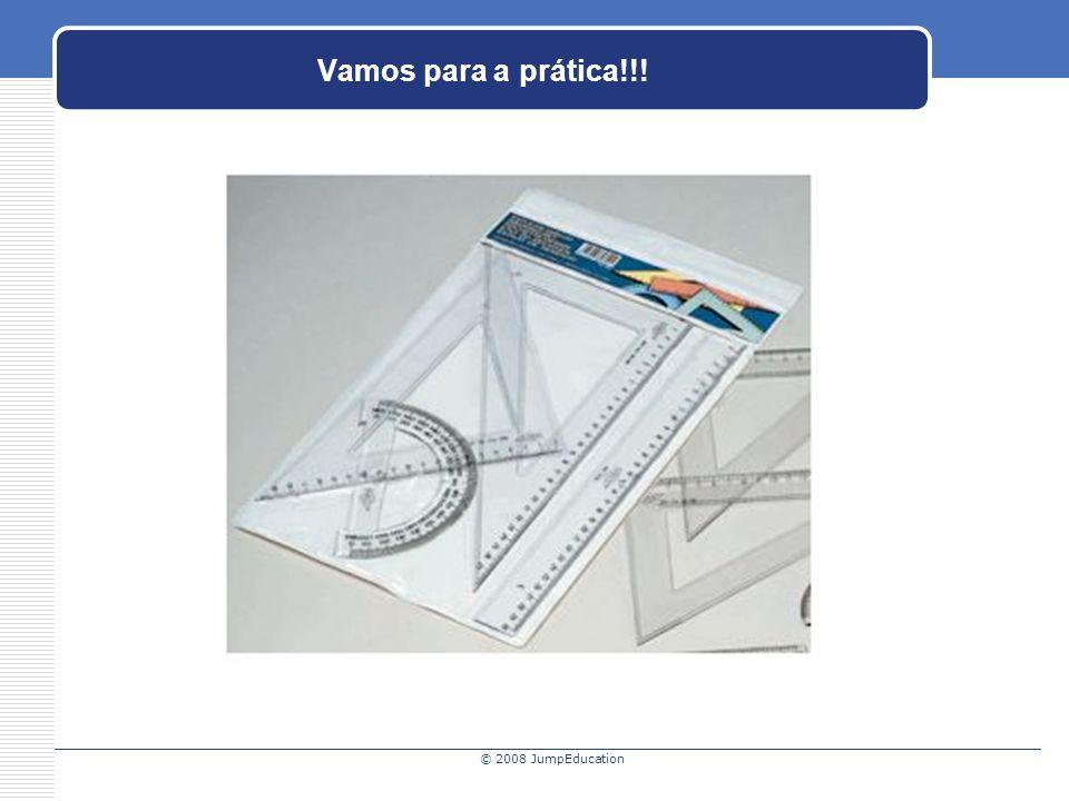 © 2008 JumpEducation Vamos para a prática!!!
