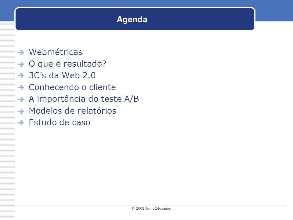 © 2008 JumpEducation Agenda Webmétricas O que é resultado.
