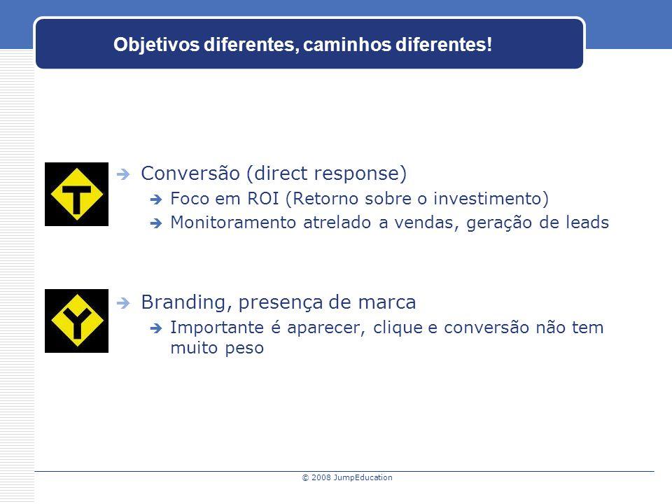 © 2008 JumpEducation Objetivos diferentes, caminhos diferentes.