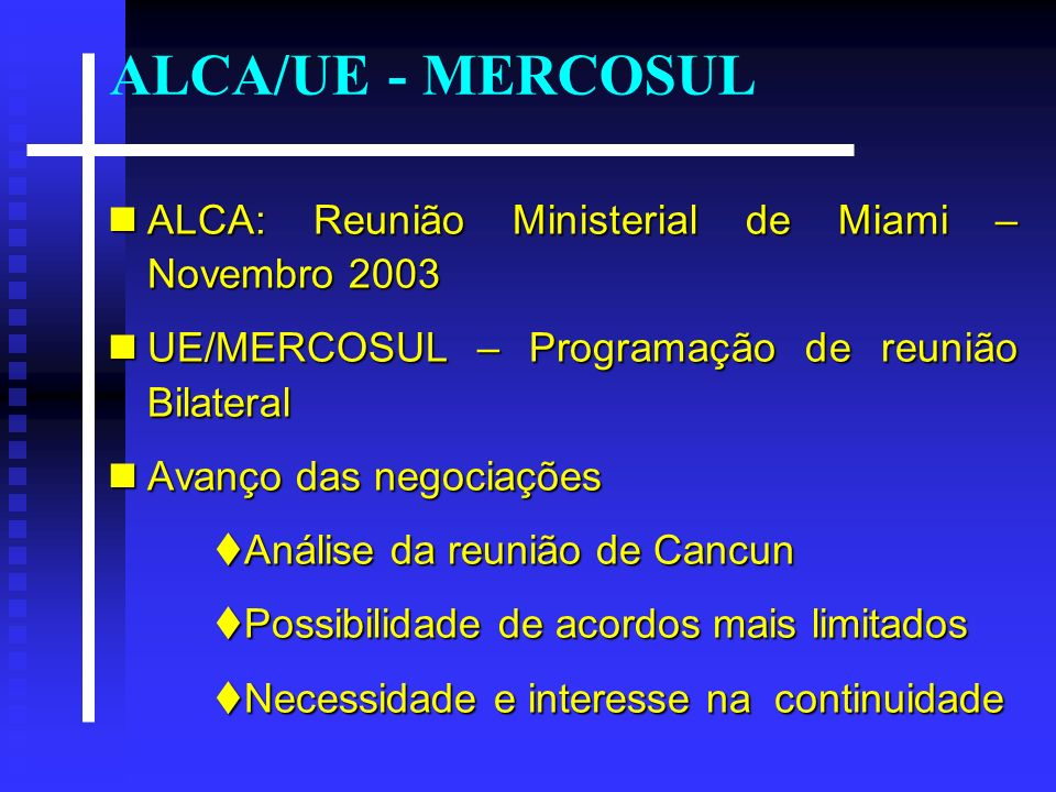Negociações bilaterais Brasil-Peru MERCOSUL-CAN Brasil-Peru MERCOSUL-CAN Brasil/Índia/África do Sul MERCOSUL/Índia/África do Sul Brasil/Índia/África do Sul MERCOSUL/Índia/África do Sul