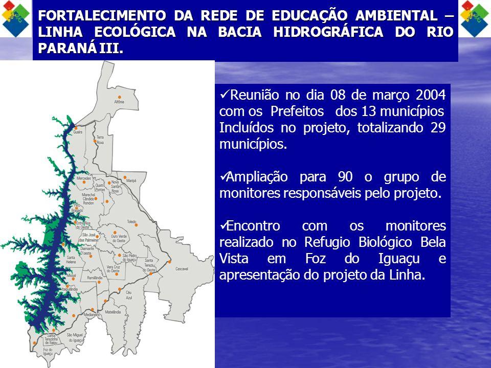 FORTALECIMENTO DA REDE DE EDUCAÇÃO AMBIENTAL – LINHA ECOLÓGICA NA BACIA HIDROGRÁFICA DO RIO PARANÁ III. Reunião no dia 08 de março 2004 com os Prefeit