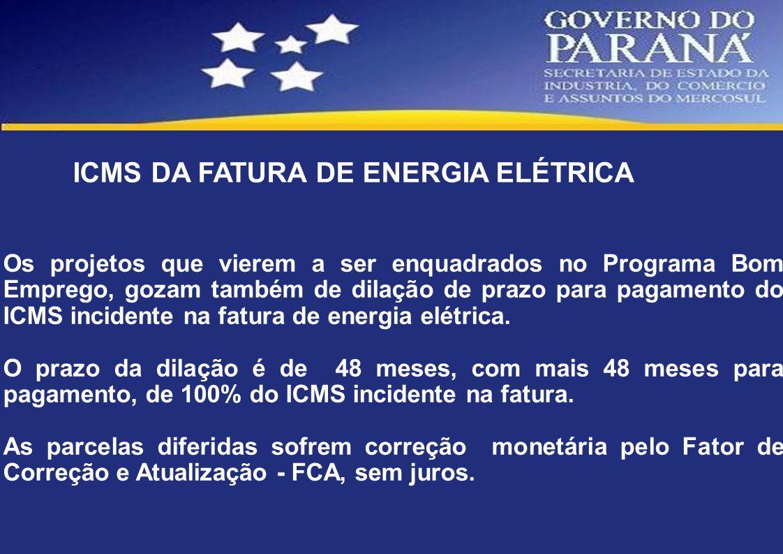 ICMS DA FATURA DE ENERGIA ELÉTRICA Os projetos que vierem a ser enquadrados no Programa Bom Emprego, gozam também de dilação de prazo para pagamento d