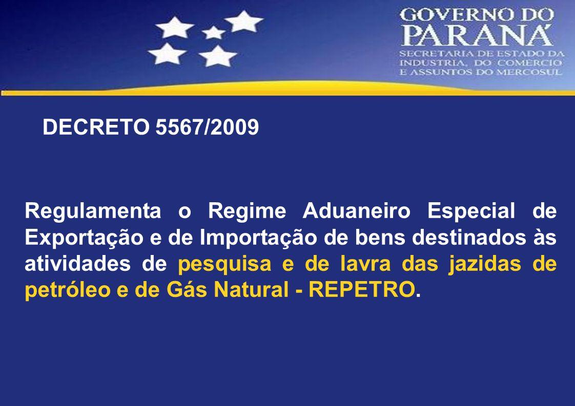 DECRETO 5567/2009 Regulamenta o Regime Aduaneiro Especial de Exportação e de Importação de bens destinados às atividades de pesquisa e de lavra das ja