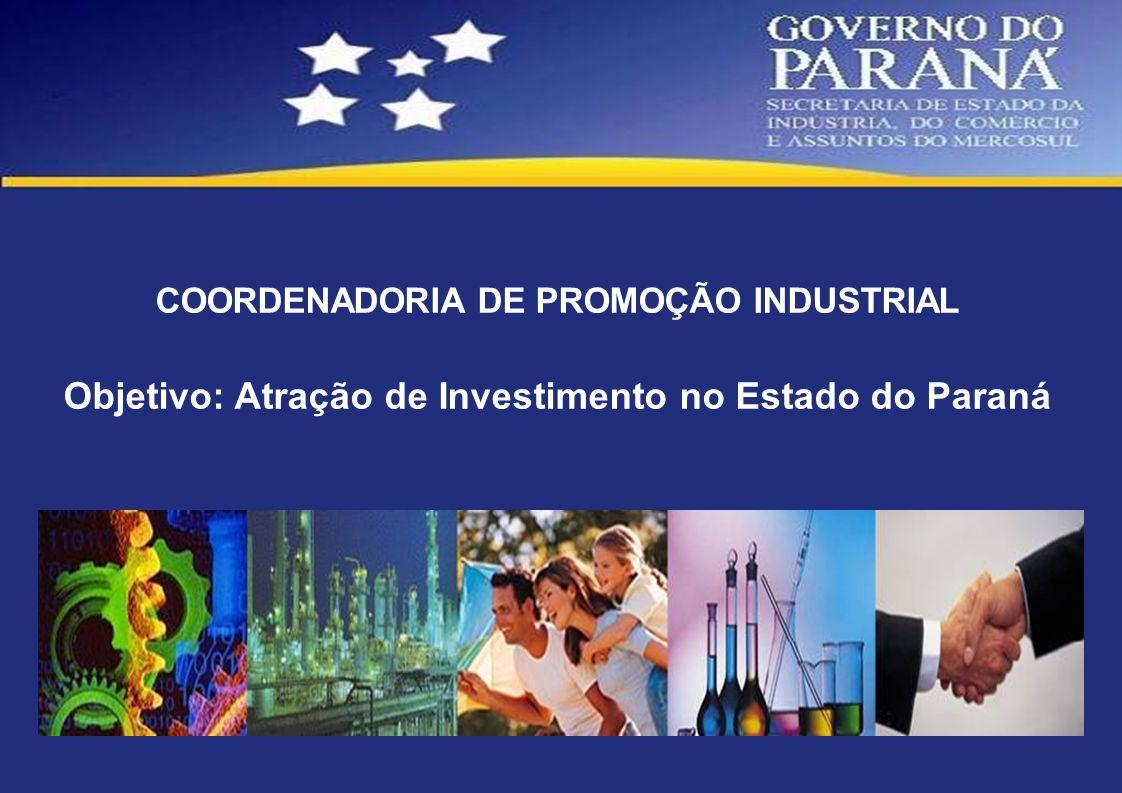 COORDENADORIA DE PROMOÇÃO INDUSTRIAL Objetivo: Atração de Investimento no Estado do Paraná