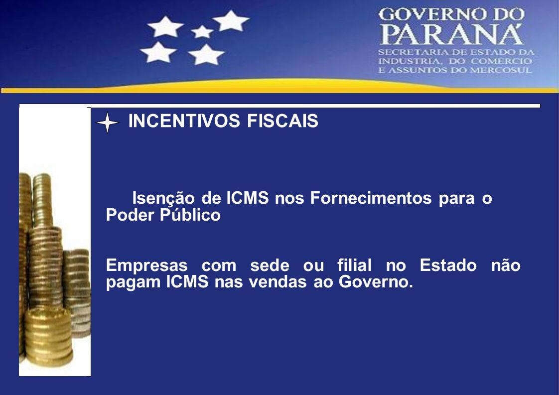 Isenção de ICMS nos Fornecimentos para o Poder Público Empresas com sede ou filial no Estado não pagam ICMS nas vendas ao Governo. INCENTIVOS FISCAIS