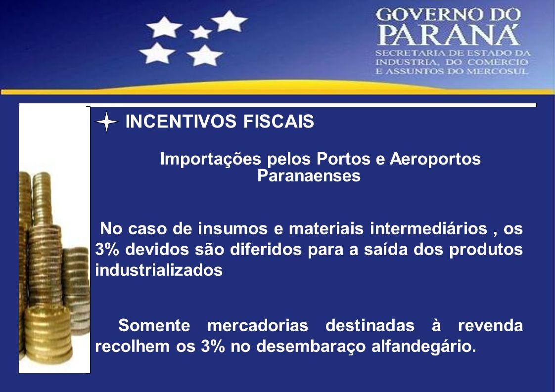 Importações pelos Portos e Aeroportos Paranaenses No caso de insumos e materiais intermediários, os 3% devidos são diferidos para a saída dos produtos