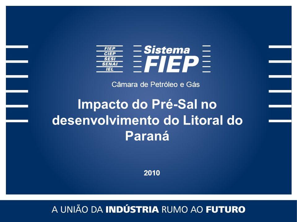 Impacto do Pré-Sal no desenvolvimento do Litoral do Paraná 2010 Câmara de Petróleo e Gás