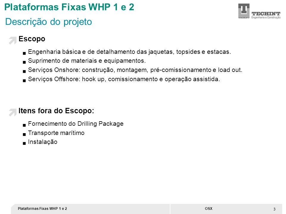 4 OSX Informações Gerais WHP-1 será acoplada a um FPSO no campo de Waimea em lâmina d´agua de 140m.