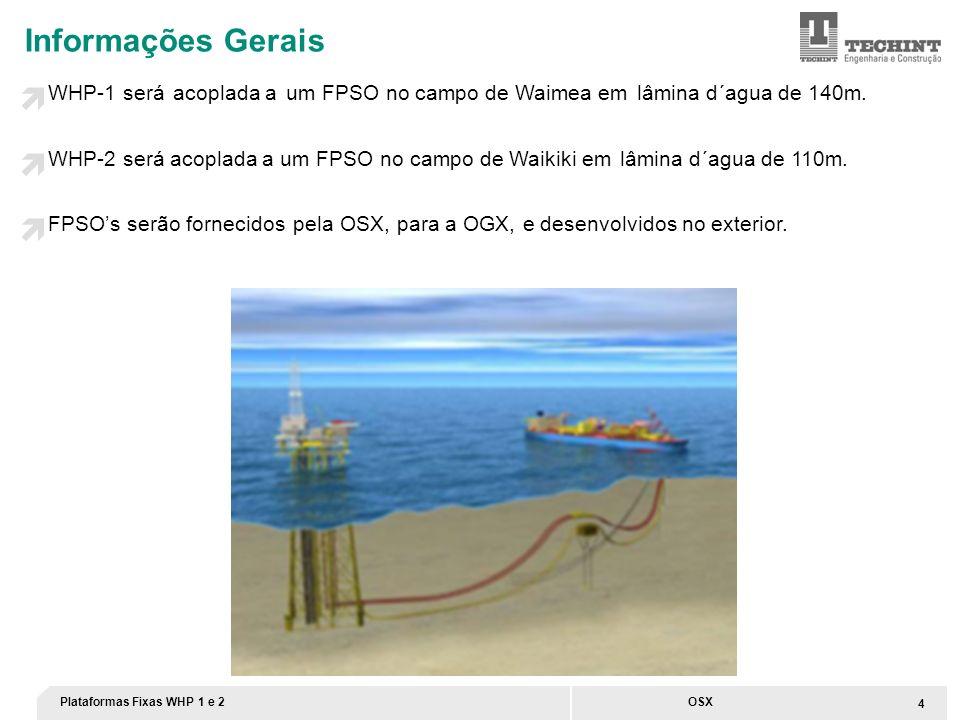 4 OSX Informações Gerais WHP-1 será acoplada a um FPSO no campo de Waimea em lâmina d´agua de 140m. WHP-2 será acoplada a um FPSO no campo de Waikiki