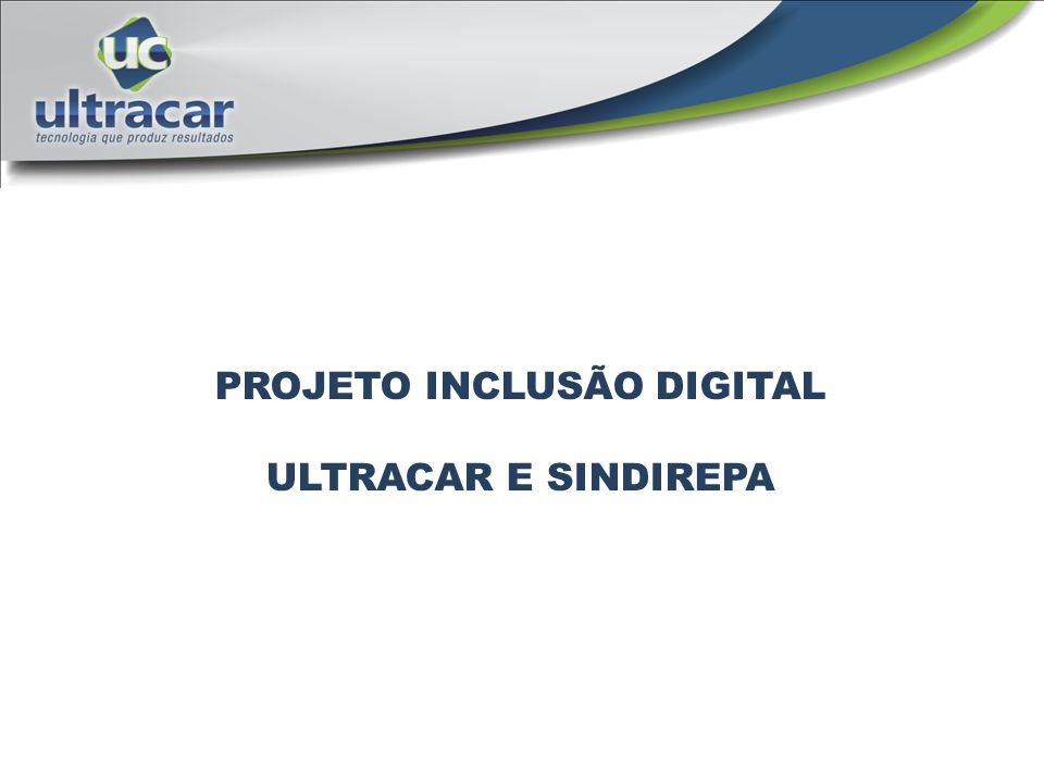 PROJETO INCLUSÃO DIGITAL ULTRACAR E SINDIREPA