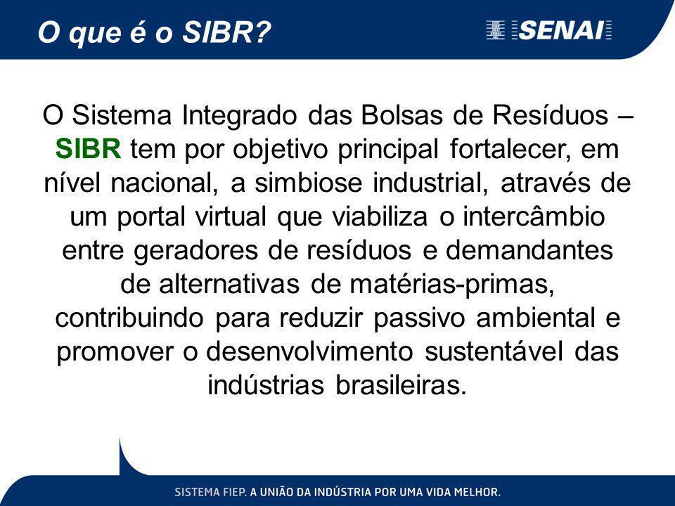 O Sistema Integrado das Bolsas de Resíduos – SIBR tem por objetivo principal fortalecer, em nível nacional, a simbiose industrial, através de um porta