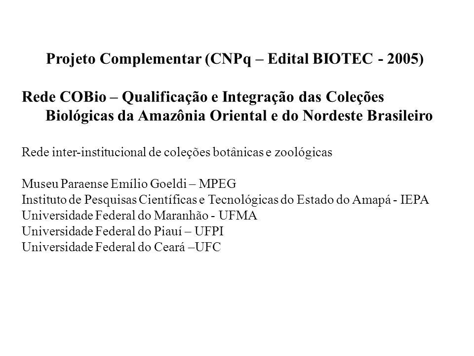 Projeto Complementar (CNPq – Edital BIOTEC - 2005) Rede COBio – Qualificação e Integração das Coleções Biológicas da Amazônia Oriental e do Nordeste B