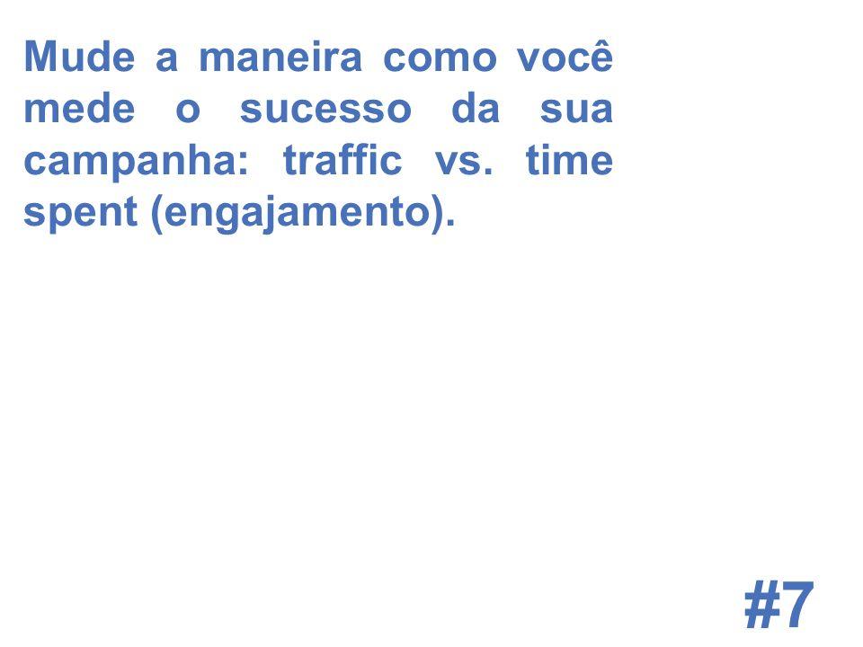© 2008 JumpEducation #7 Mude a maneira como você mede o sucesso da sua campanha: traffic vs.
