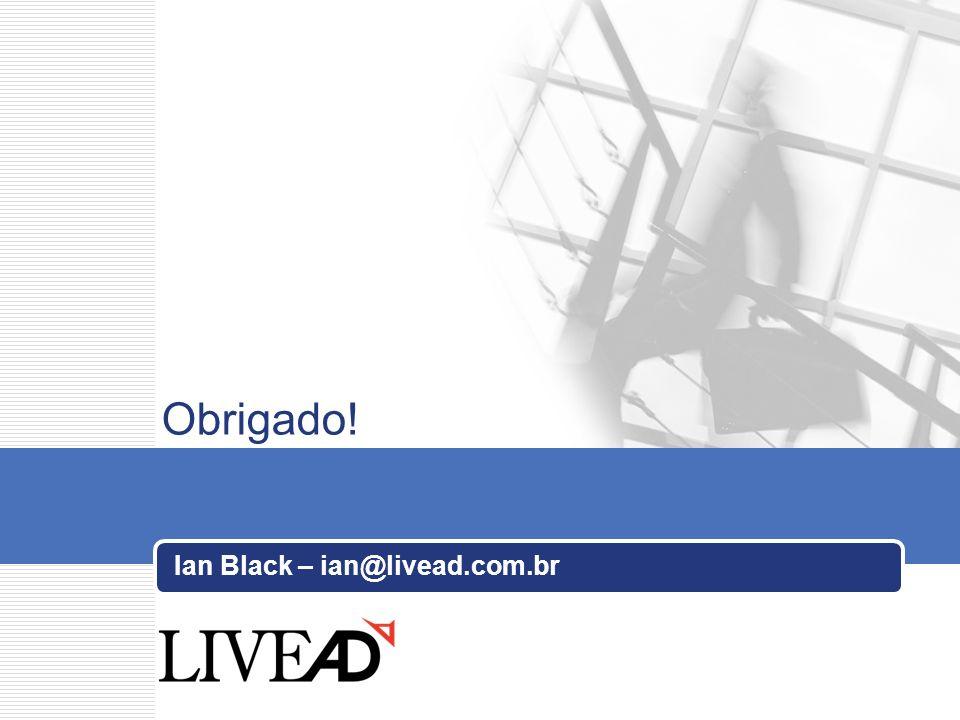 Obrigado! Ian Black – ian@livead.com.br