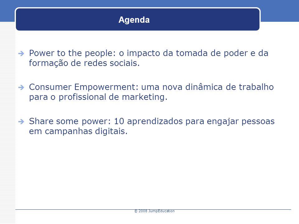 © 2008 JumpEducation Agenda Power to the people: o impacto da tomada de poder e da formação de redes sociais.