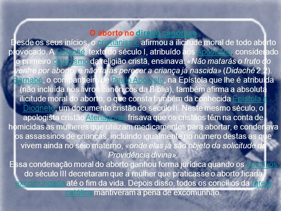 O aborto no direito canônicodireito canônico Desde os seus inícios, o cristianismo afirmou a ilicitude moral de todo aborto provocado. A Didaché, text