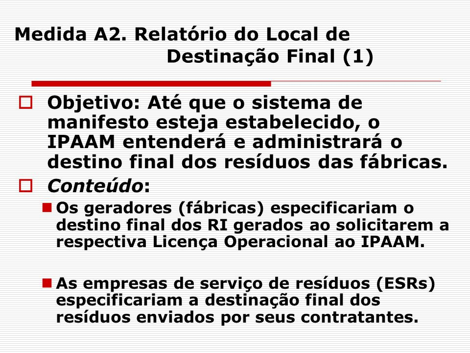 19 Medida A2. Relatório do Local de Destinação Final (1) Objetivo: Até que o sistema de manifesto esteja estabelecido, o IPAAM entenderá e administrar
