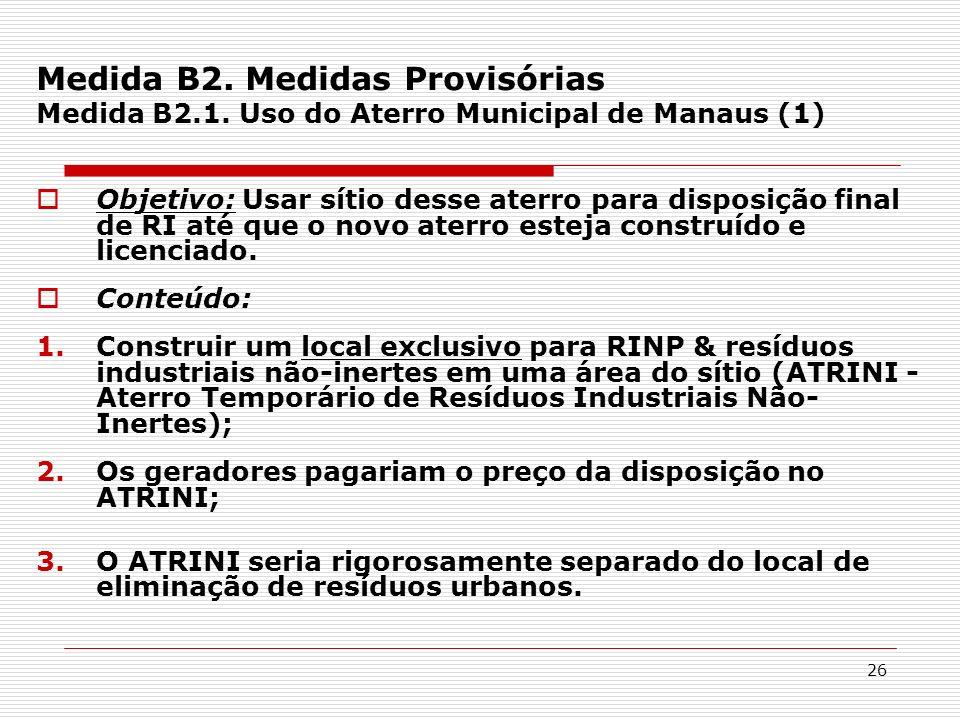 26 Medida B2. Medidas Provisórias Medida B2.1. Uso do Aterro Municipal de Manaus (1) Objetivo: Usar sítio desse aterro para disposição final de RI até