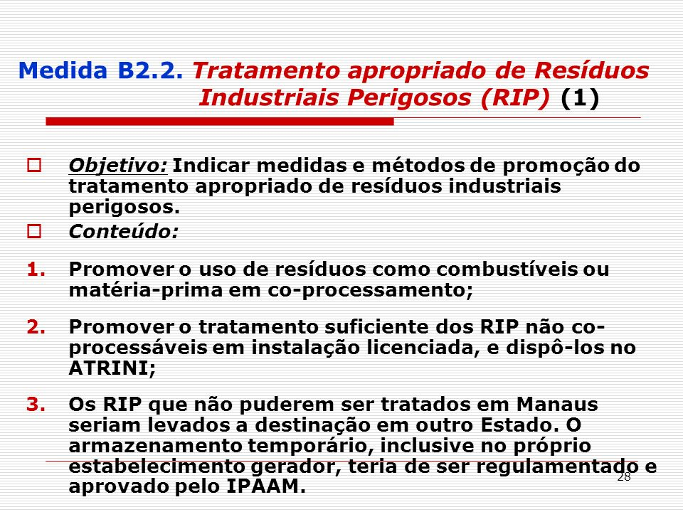 28 Medida B2.2. Tratamento apropriado de Resíduos Industriais Perigosos (RIP) (1) Objetivo: Indicar medidas e métodos de promoção do tratamento apropr