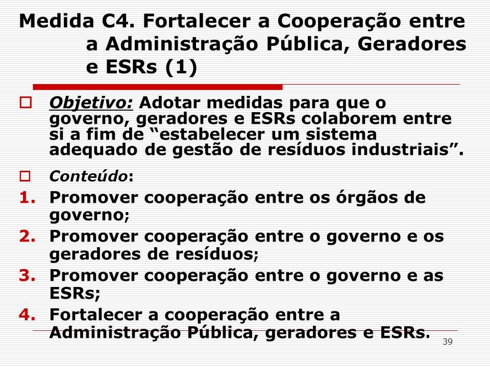 39 Medida C4. Fortalecer a Cooperação entre a Administração Pública, Geradores e ESRs (1) Objetivo: Adotar medidas para que o governo, geradores e ESR