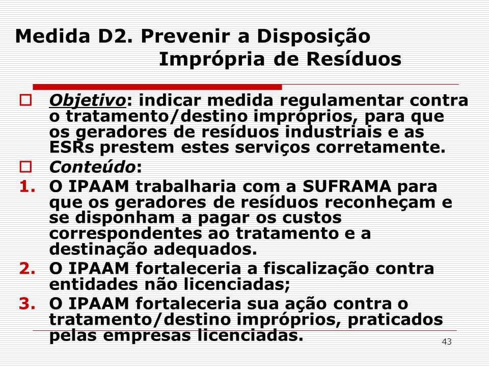 43 Medida D2. Prevenir a Disposição Imprópria de Resíduos Objetivo: indicar medida regulamentar contra o tratamento/destino impróprios, para que os ge
