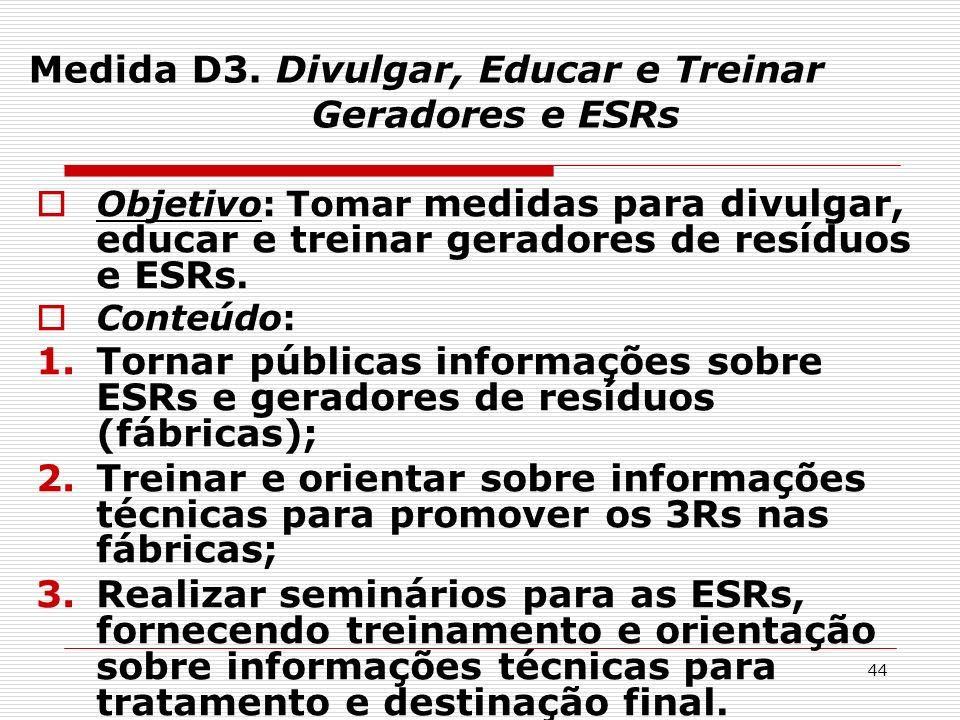 44 Medida D3. Divulgar, Educar e Treinar Geradores e ESRs Objetivo: Tomar medidas para divulgar, educar e treinar geradores de resíduos e ESRs. Conteú