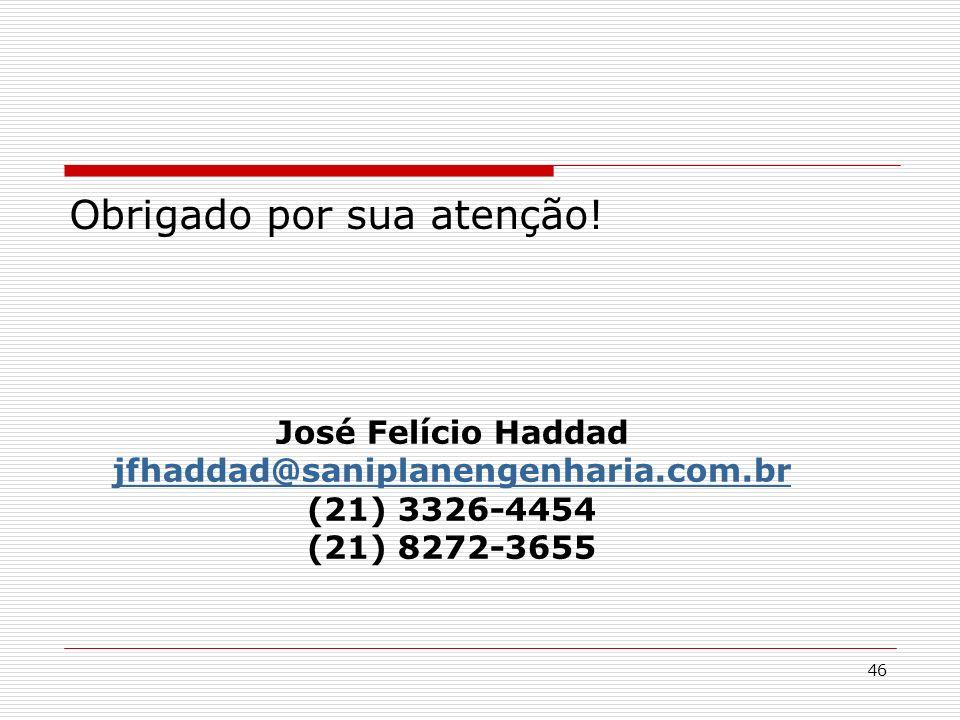 46 José Felício Haddad jfhaddad@saniplanengenharia.com.br jfhaddad@saniplanengenharia.com.br (21) 3326-4454 (21) 8272-3655 Obrigado por sua atenção!