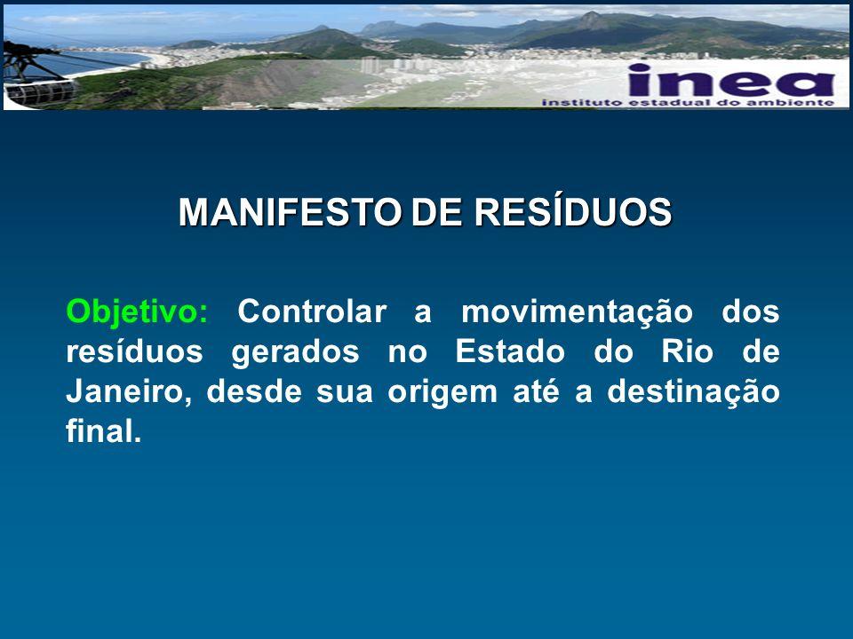 Objetivo: Controlar a movimentação dos resíduos gerados no Estado do Rio de Janeiro, desde sua origem até a destinação final. MANIFESTO DE RESÍDUOS
