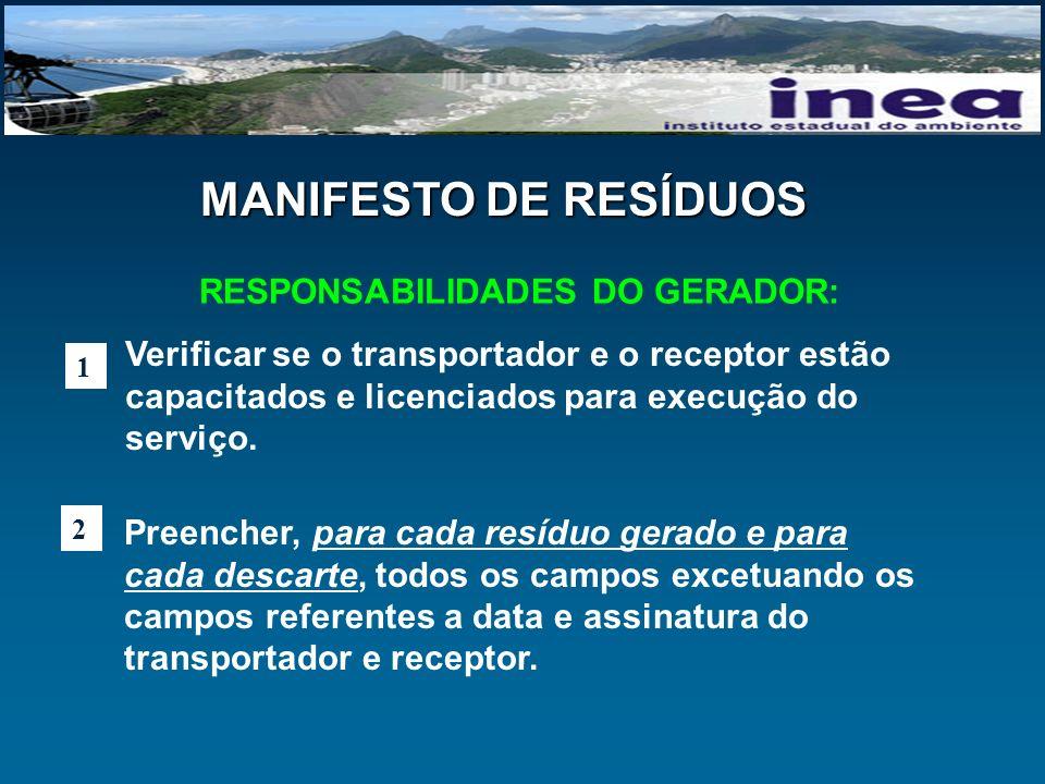 RESPONSABILIDADES DO GERADOR: 1 2 Verificar se o transportador e o receptor estão capacitados e licenciados para execução do serviço. Preencher, para